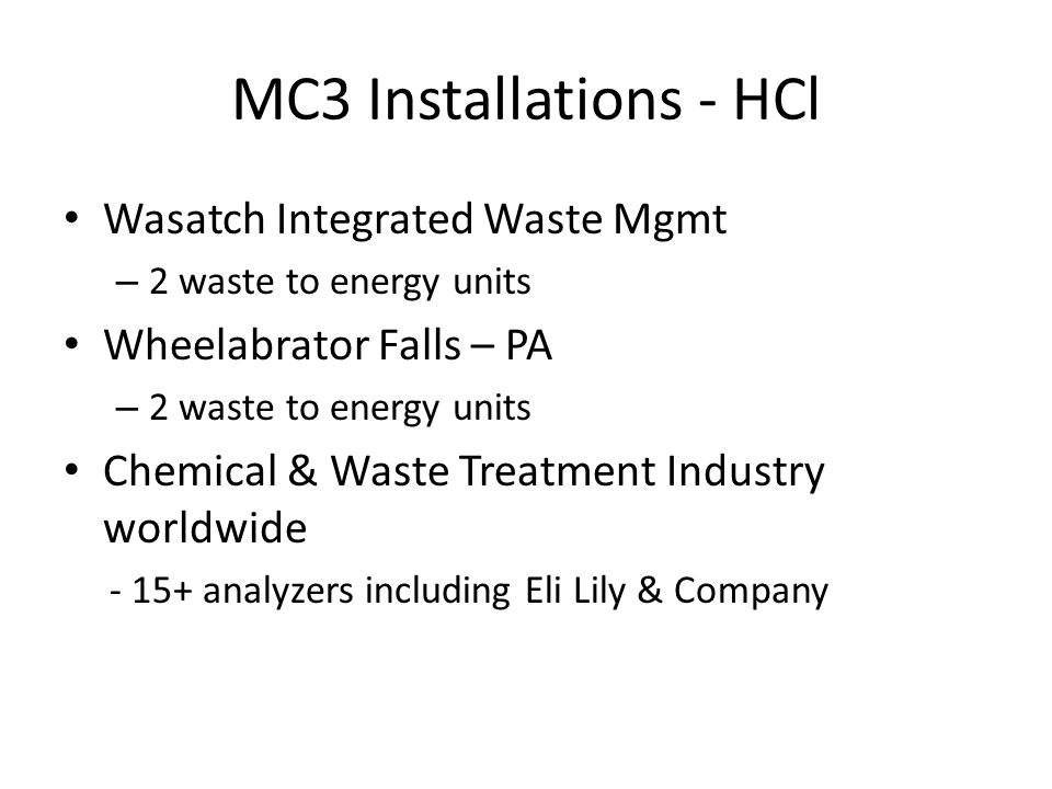 MC3 Installations - HCl Wasatch Integrated Waste Mgmt – 2 waste to energy units Wheelabrator Falls – PA – 2 waste to energy units Chemical & Waste Tre
