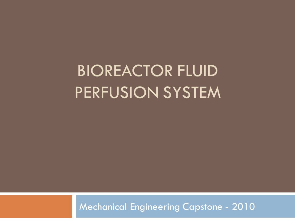 BIOREACTOR FLUID PERFUSION SYSTEM Mechanical Engineering Capstone - 2010