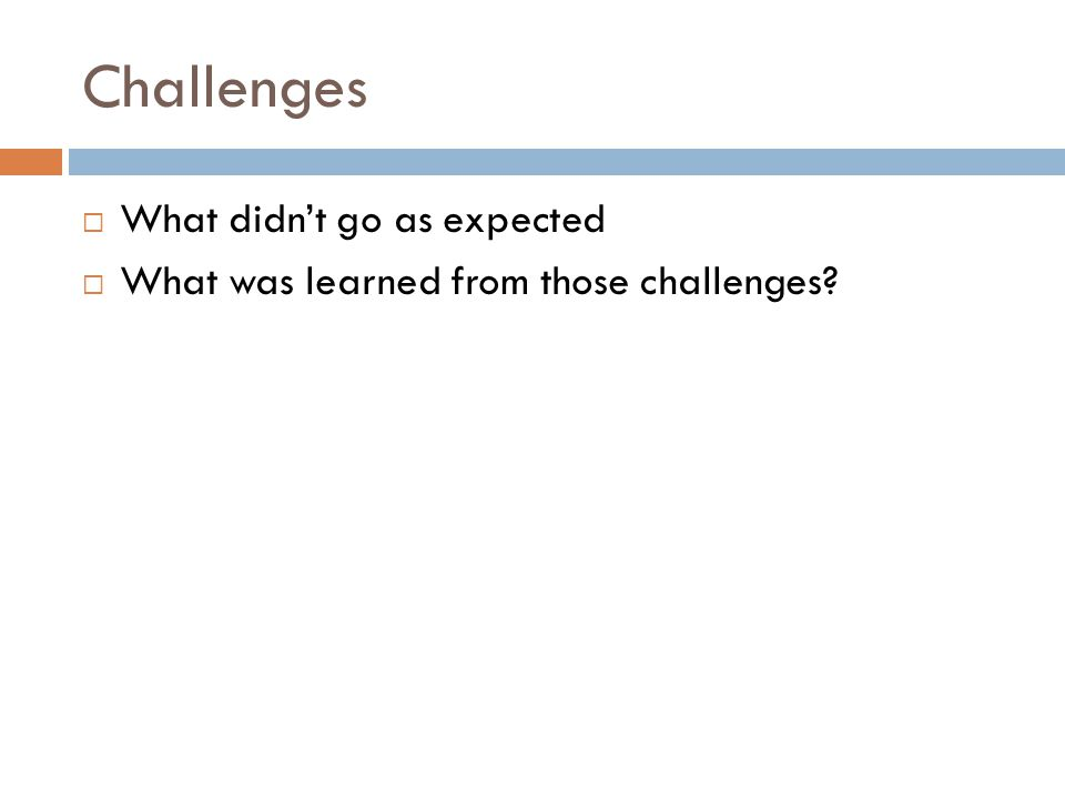 Challenges  What didn't go as expected  What was learned from those challenges?