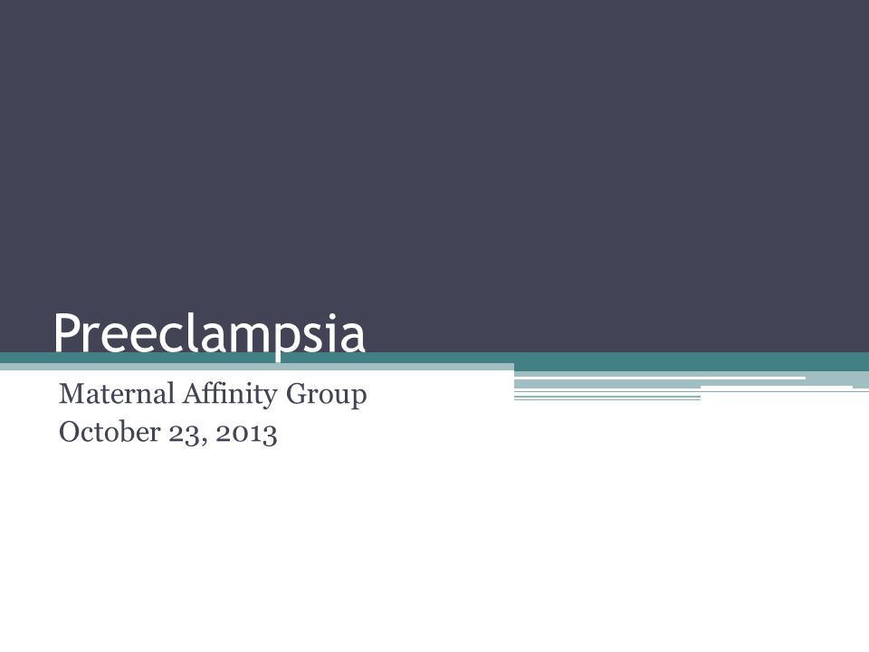 Preeclampsia Maternal Affinity Group October 23, 2013