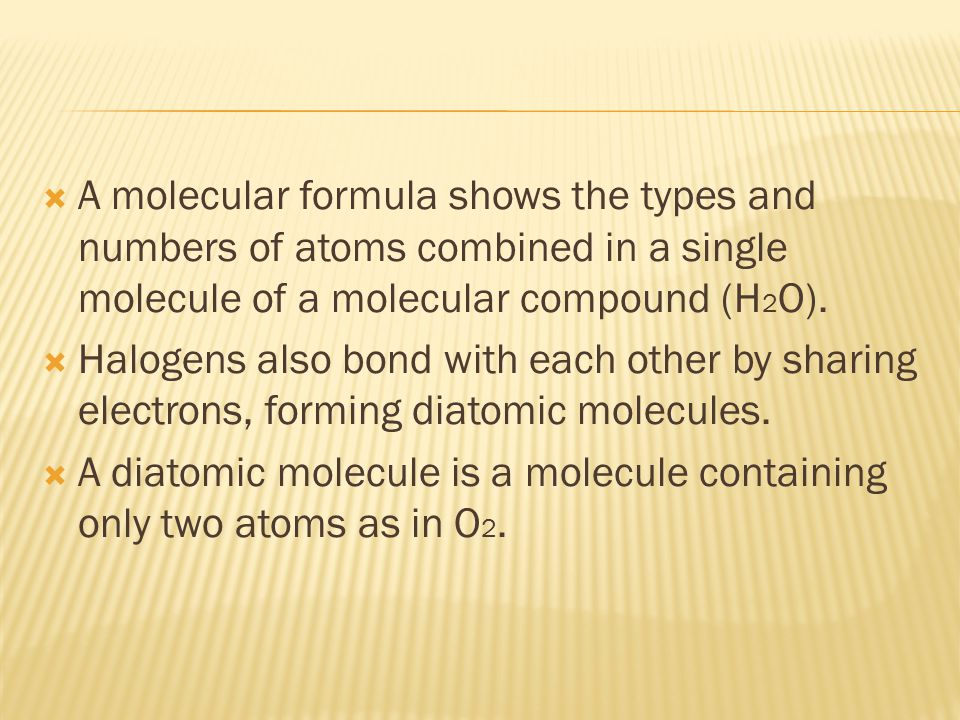  A molecular formula shows the types and numbers of atoms combined in a single molecule of a molecular compound (H 2 O).
