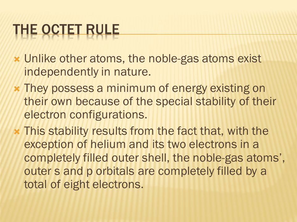  Unlike other atoms, the noble-gas atoms exist independently in nature.