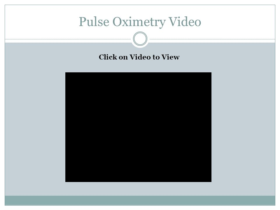 Pulse Oximetry Video Click on Video to View