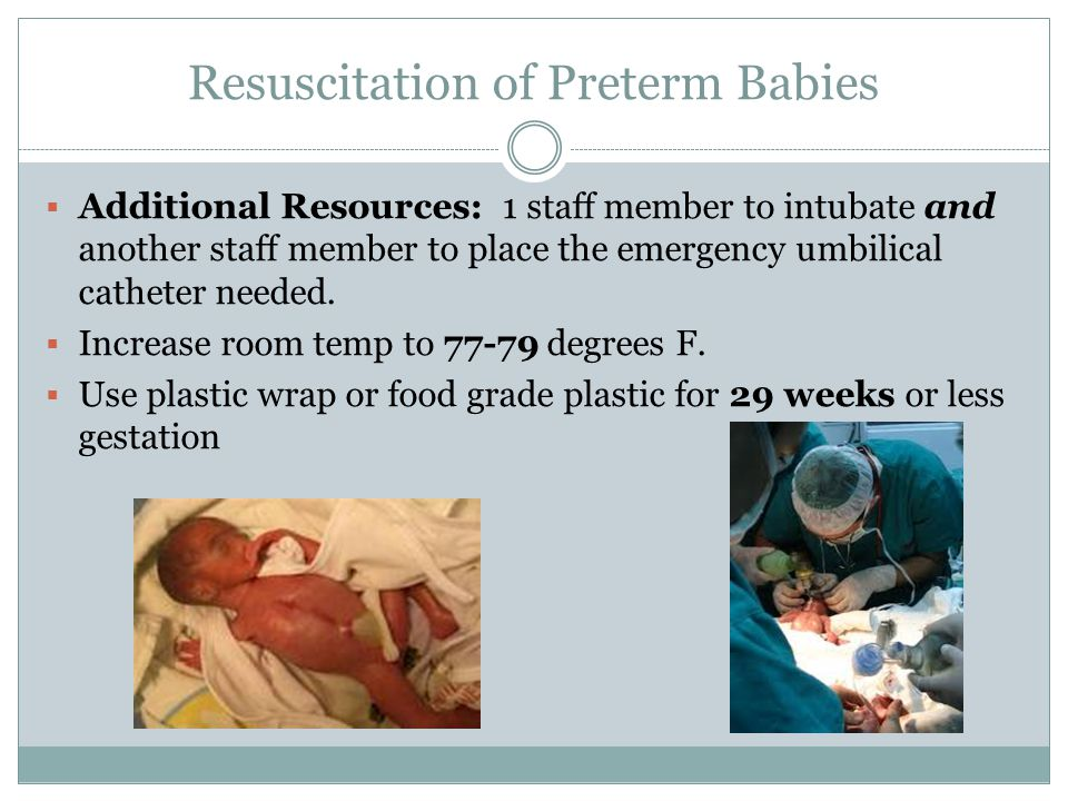 Resuscitation of Preterm Babies  Additional Resources: 1 staff member to intubate and another staff member to place the emergency umbilical catheter