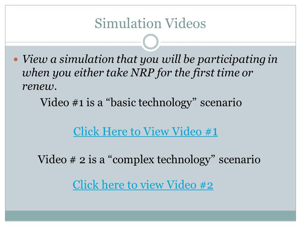 """Simulation Videos View a simulation that you will be participating in when you either take NRP for the first time or renew. Video #1 is a """"basic techn"""