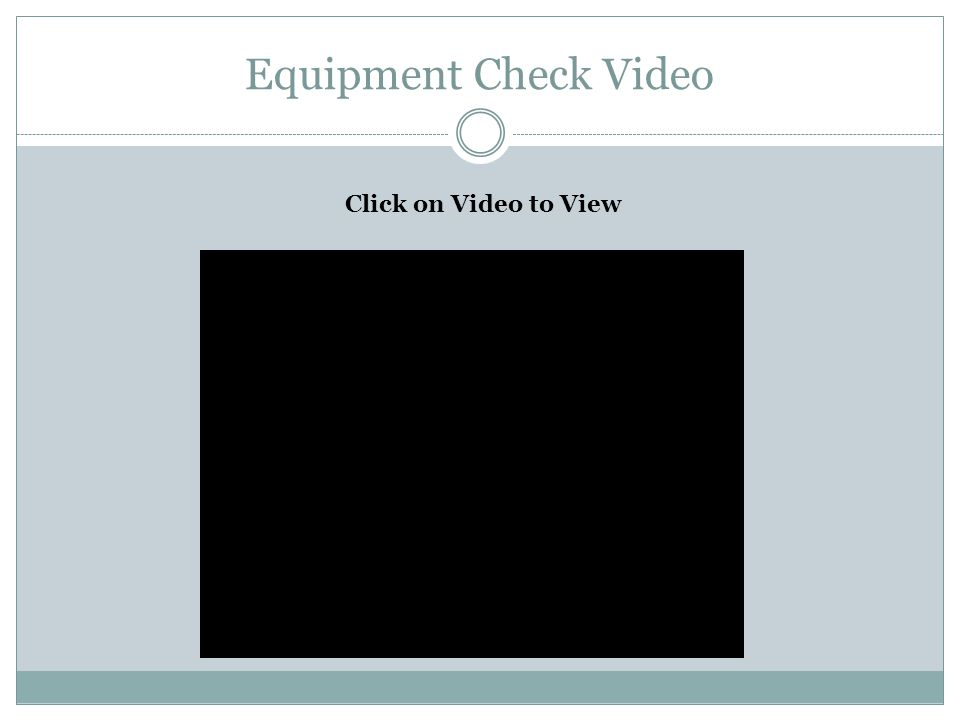 Equipment Check Video Click on Video to View
