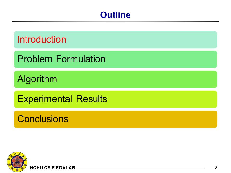 NCKU CSIE EDALAB Outline 2 Introduction Problem Formulation Algorithm Experimental Results Conclusions