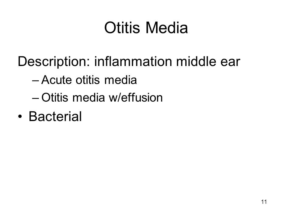 Otitis Media Description: inflammation middle ear –Acute otitis media –Otitis media w/effusion Bacterial 11