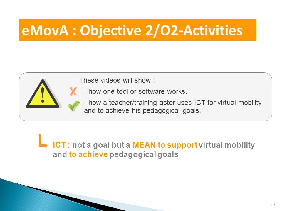 eMovA : Objective 2/O2-Activities These videos will show : - how one tool or software works.