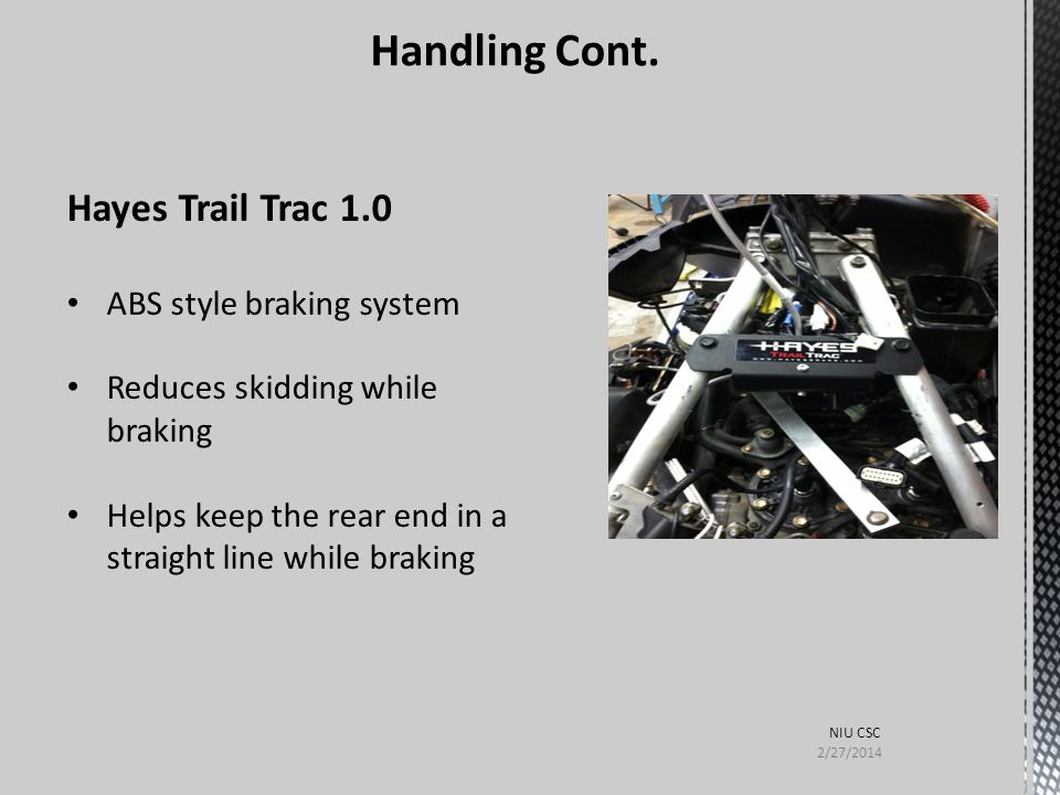 Hayes Trail Trac 1.0 ABS style braking system Reduces skidding while braking Helps keep the rear end in a straight line while braking Handling Cont. 2