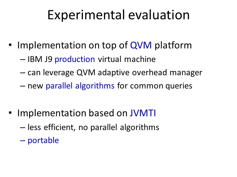 Experimental evaluation Implementation on top of QVM platform – IBM J9 production virtual machine – can leverage QVM adaptive overhead manager – new p