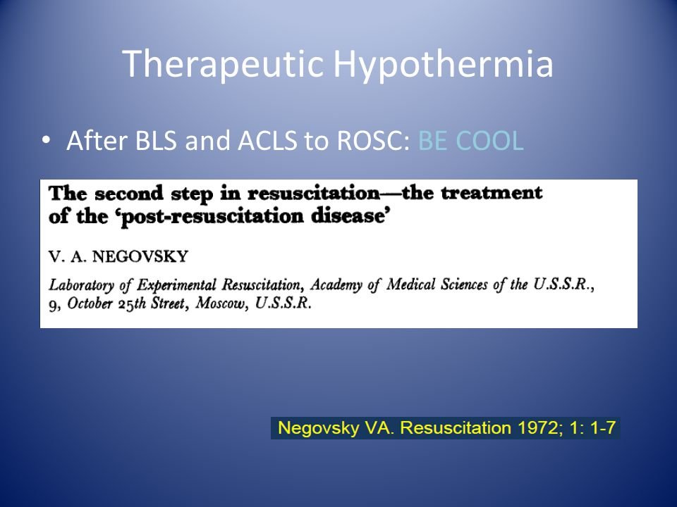 Therapeutic Hypothermia After BLS and ACLS to ROSC: BE COOL