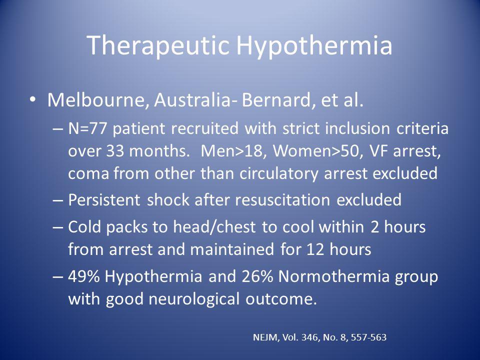 Therapeutic Hypothermia Melbourne, Australia- Bernard, et al. – N=77 patient recruited with strict inclusion criteria over 33 months. Men>18, Women>50