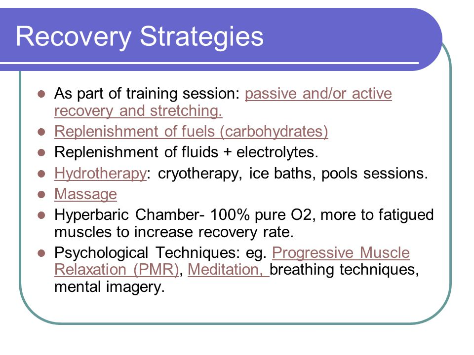 Recovery Strategies As part of training session: passive and/or active recovery and stretching.passive and/or active recovery and stretching.