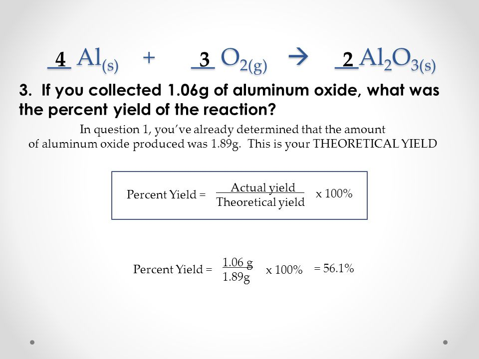3. If you collected 1.06g of aluminum oxide, what was the percent yield of the reaction.