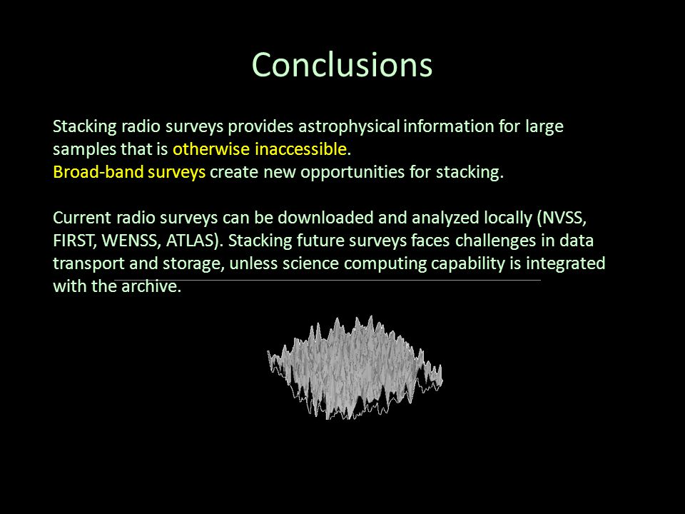 Conclusions Stacking radio surveys provides astrophysical information for large samples that is otherwise inaccessible.