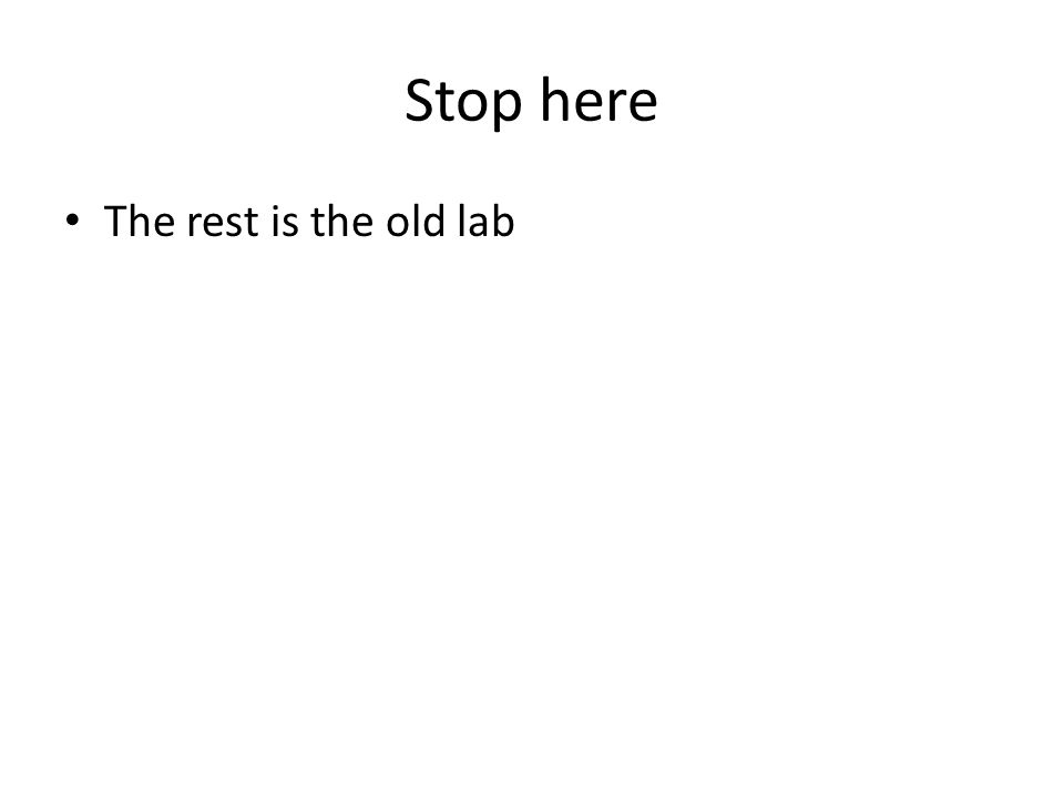 Stop here The rest is the old lab