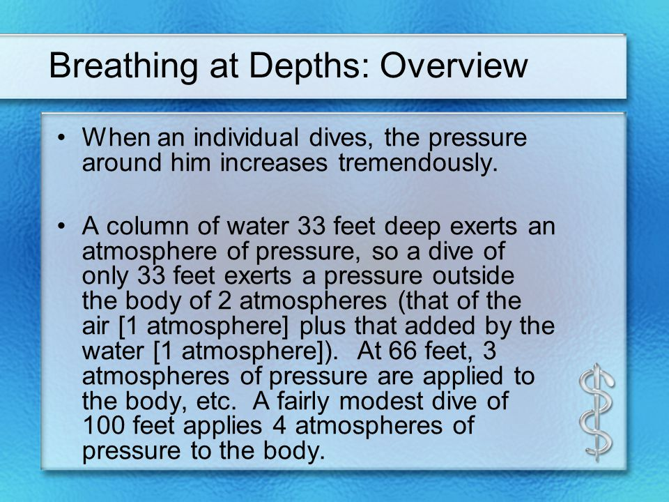Breathing at Depths: Overview When an individual dives, the pressure around him increases tremendously.