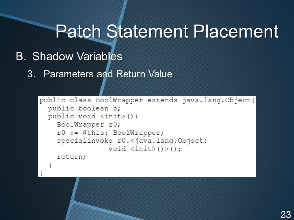 Patch Statement Placement B. B.Shadow Variables 3. Parameters and Return Value 23