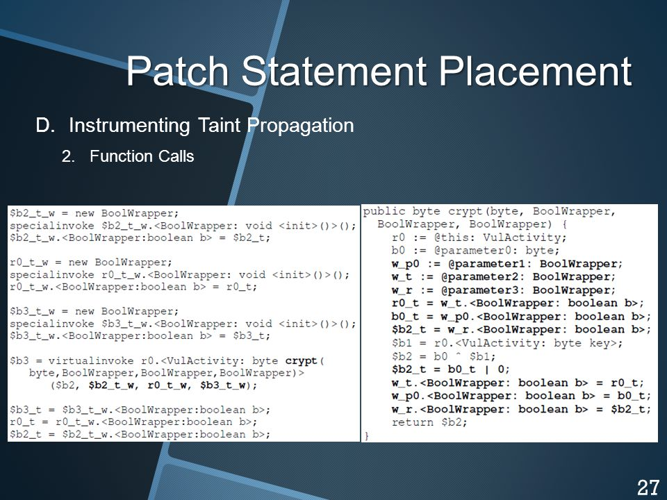 Patch Statement Placement D. D.Instrumenting Taint Propagation 2. Function Calls 27