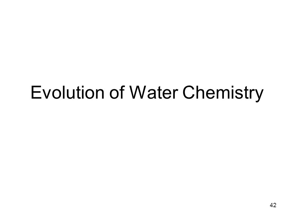 Evolution of Water Chemistry 42