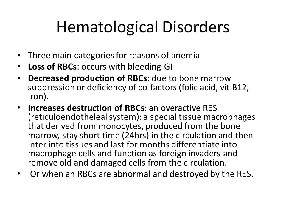Hematological Disorders Hypoproliferative anemias: iron deficiency anemia Results when dietary intake of iron inadequate for Hb synthesis; the body store only one fourth or one third of its iron more than 500 million people develop it, most common type of anemia