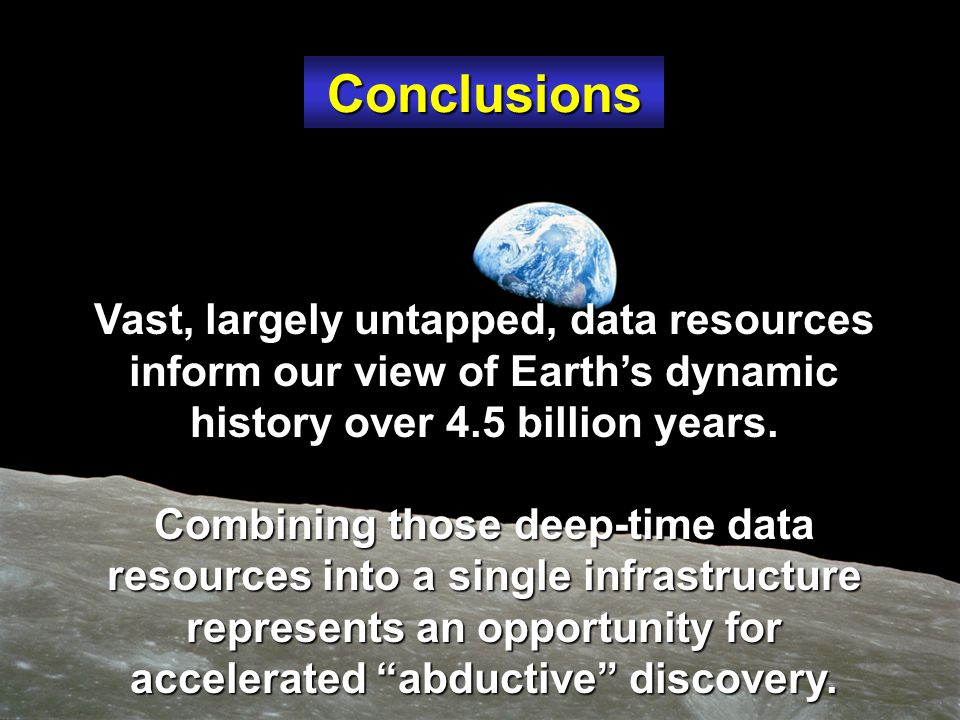 ConclusionsConclusions Vast, largely untapped, data resources inform our view of Earth's dynamic history over 4.5 billion years.