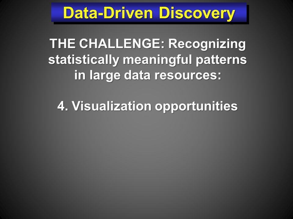 THE CHALLENGE: Recognizing statistically meaningful patterns in large data resources: 4.