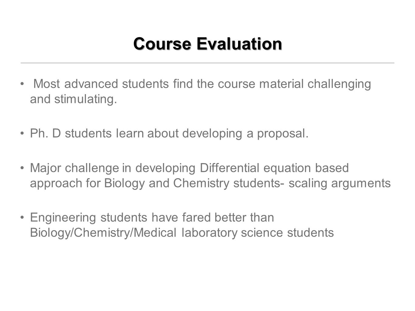 Course Evaluation Most advanced students find the course material challenging and stimulating.