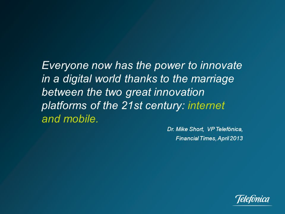 Everyone now has the power to innovate in a digital world thanks to the marriage between the two great innovation platforms of the 21st century: internet and mobile.