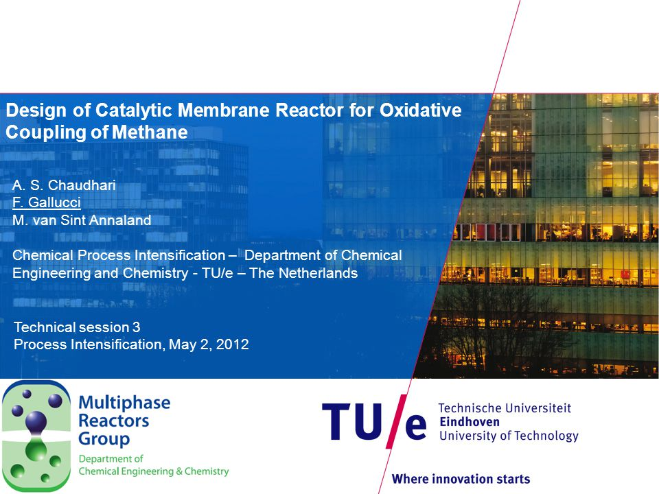 Design of Catalytic Membrane Reactor for Oxidative Coupling of Methane A. S. Chaudhari F. Gallucci M. van Sint Annaland Chemical Process Intensificati