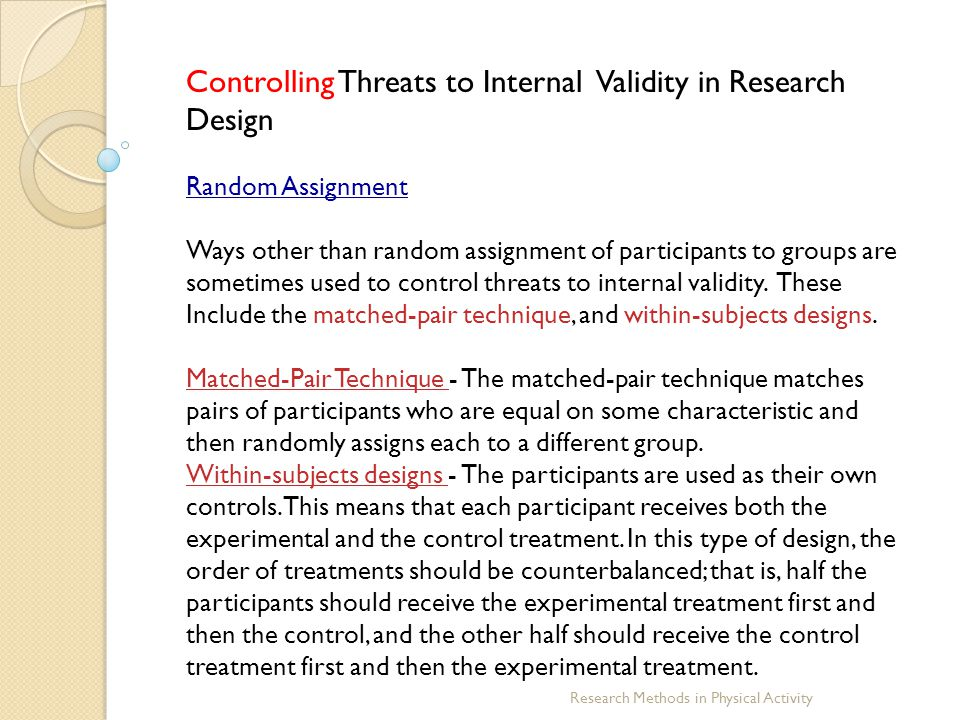 Research Methods in Physical Activity Controlling Threats to Internal Validity in Research Design Random Assignment Ways other than random assignment