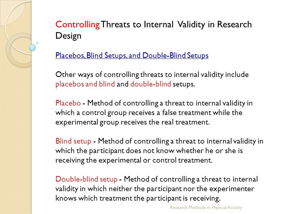 Research Methods in Physical Activity Controlling Threats to Internal Validity in Research Design Placebos, Blind Setups, and Double-Blind Setups Othe
