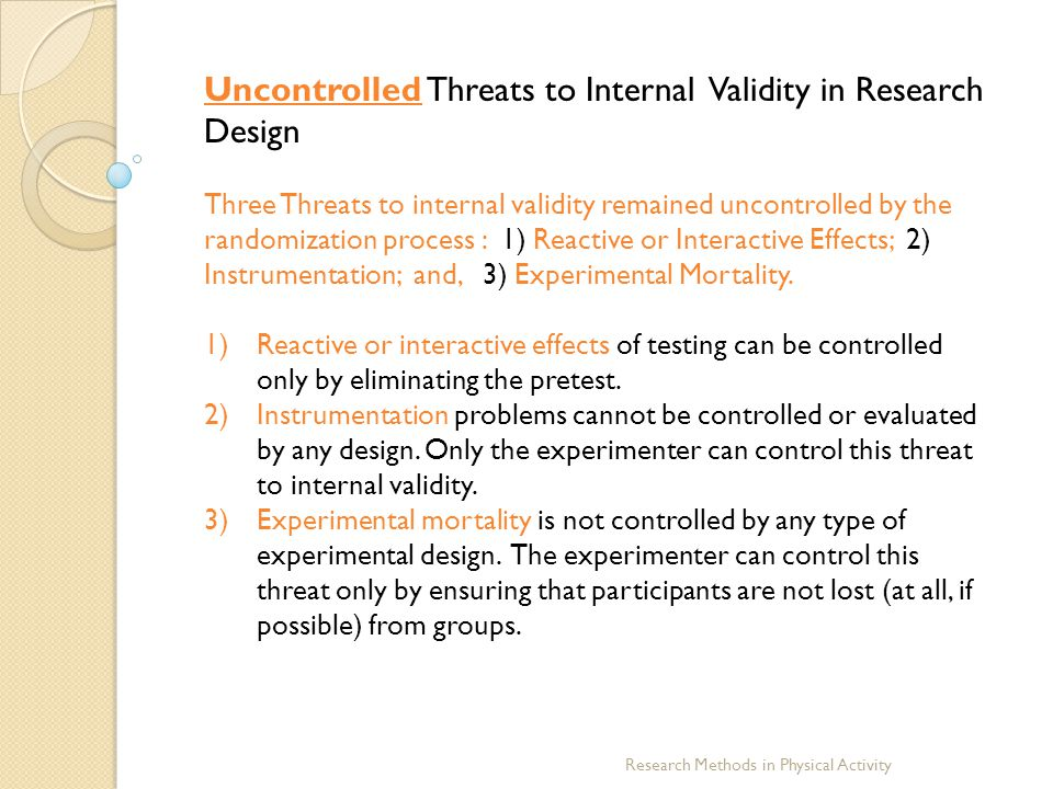 Research Methods in Physical Activity Uncontrolled Threats to Internal Validity in Research Design Three Threats to internal validity remained uncontr