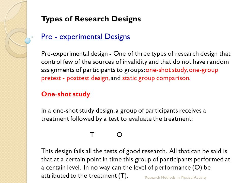 Research Methods in Physical Activity Types of Research Designs Pre - experimental Designs Pre-experimental design - One of three types of research de