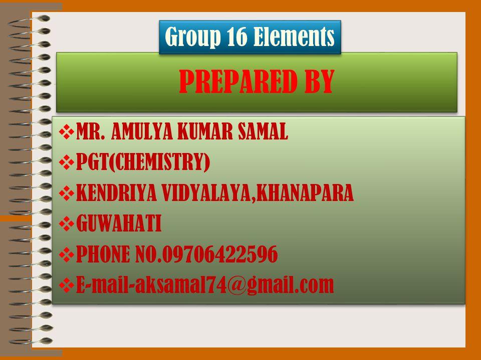 PREPARED BY  MR. AMULYA KUMAR SAMAL  PGT(CHEMISTRY)  KENDRIYA VIDYALAYA,KHANAPARA  GUWAHATI  PHONE NO.09706422596  E-mail-aksamal74@gmail.com 