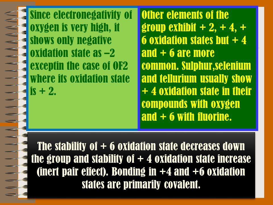 The stability of + 6 oxidation state decreases down the group and stability of + 4 oxidation state increase (inert pair effect).