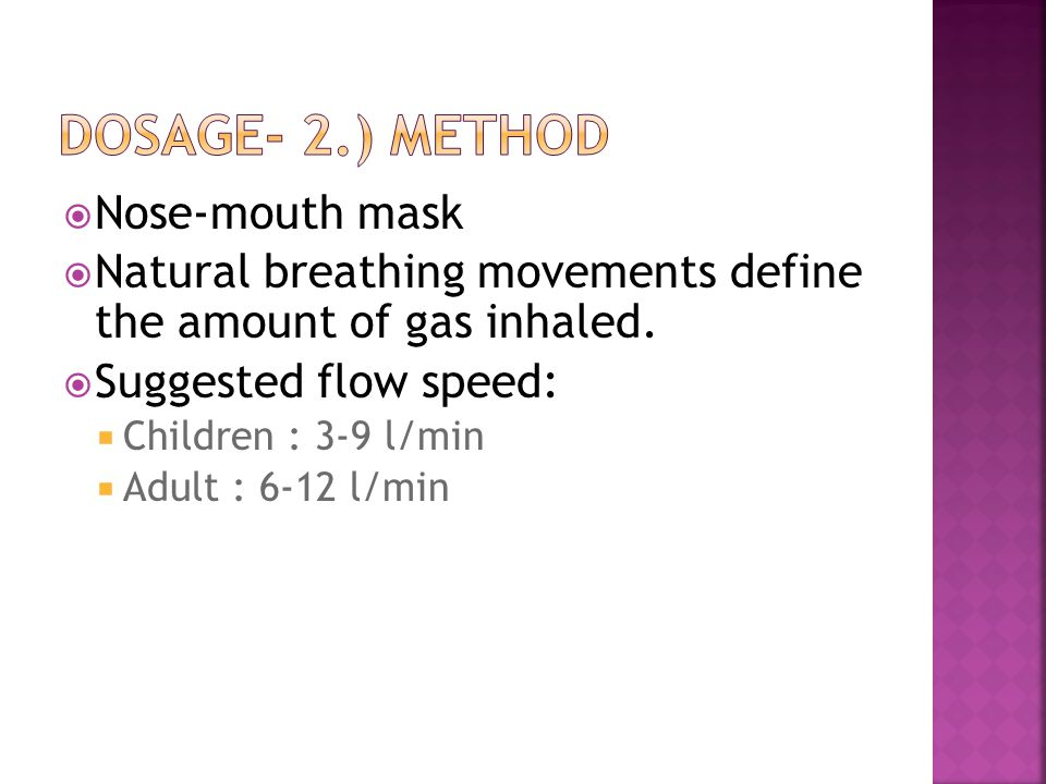  Nose-mouth mask  Natural breathing movements define the amount of gas inhaled.
