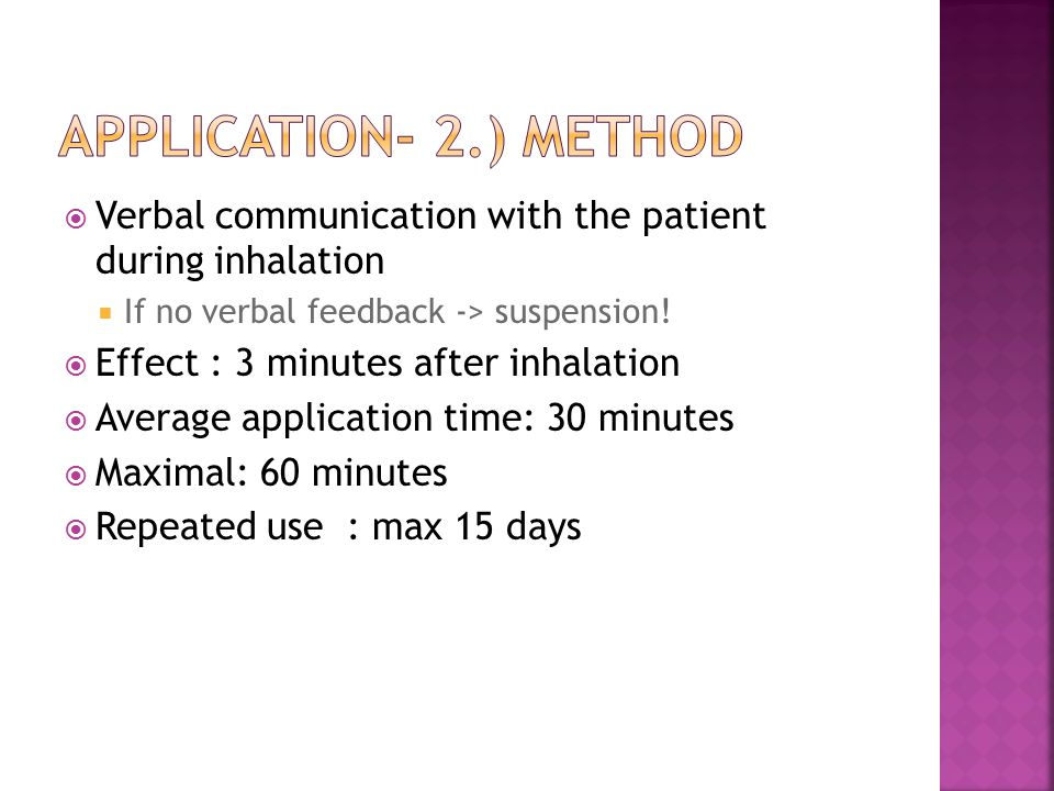  Verbal communication with the patient during inhalation  If no verbal feedback -> suspension.