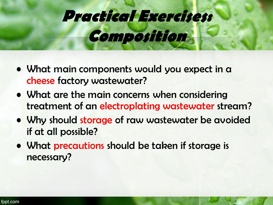 Practical Exercises: Composition What main components would you expect in a cheese factory wastewater? What are the main concerns when considering tre