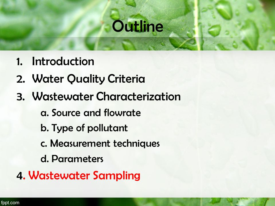 Outline 1.Introduction 2.Water Quality Criteria 3.Wastewater Characterization a. Source and flowrate b. Type of pollutant c. Measurement techniques d.
