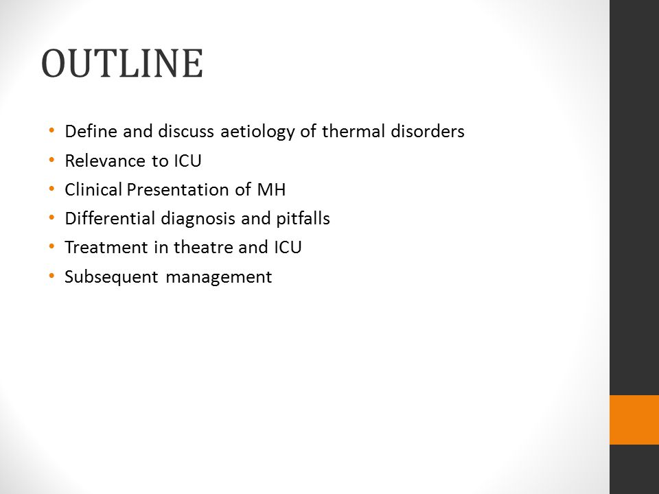 OUTLINE Define and discuss aetiology of thermal disorders Relevance to ICU Clinical Presentation of MH Differential diagnosis and pitfalls Treatment i