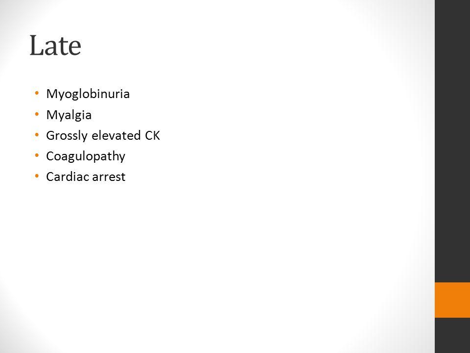 Late Myoglobinuria Myalgia Grossly elevated CK Coagulopathy Cardiac arrest