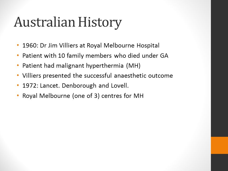 Australian History 1960: Dr Jim Villiers at Royal Melbourne Hospital Patient with 10 family members who died under GA Patient had malignant hypertherm