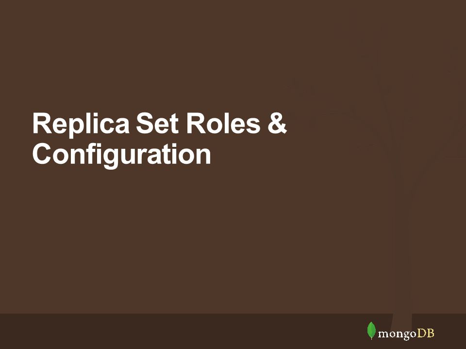 Replica Set Roles & Configuration