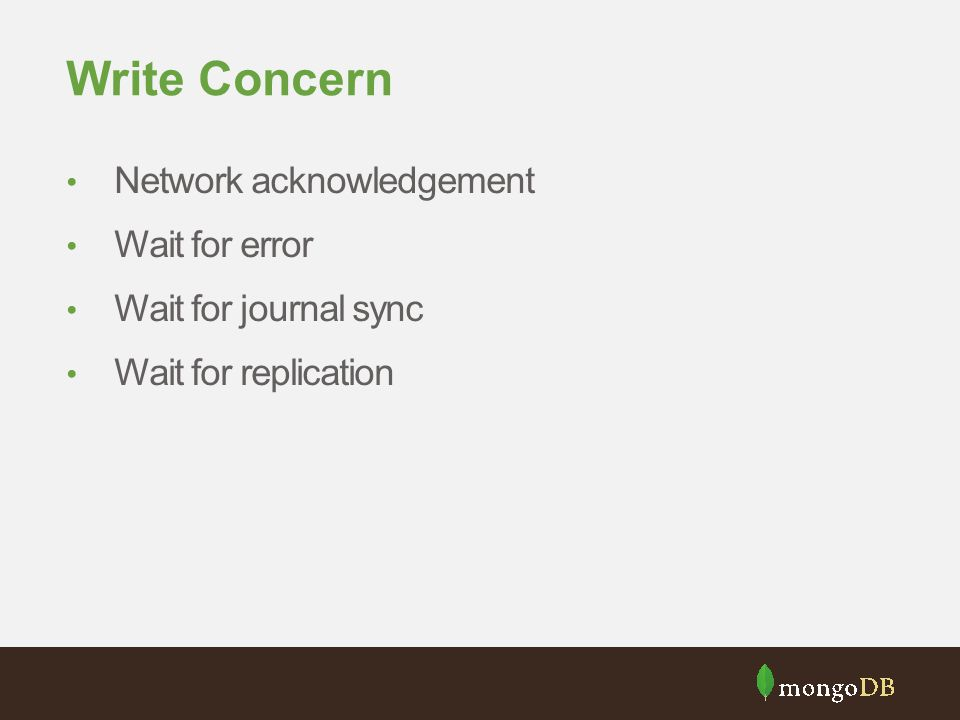 Write Concern Network acknowledgement Wait for error Wait for journal sync Wait for replication