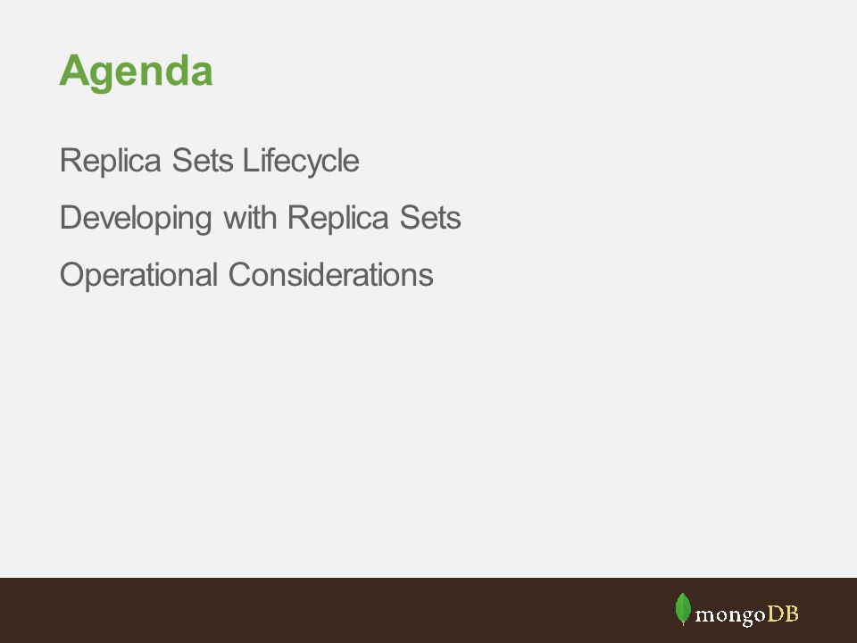 Agenda Replica Sets Lifecycle Developing with Replica Sets Operational Considerations