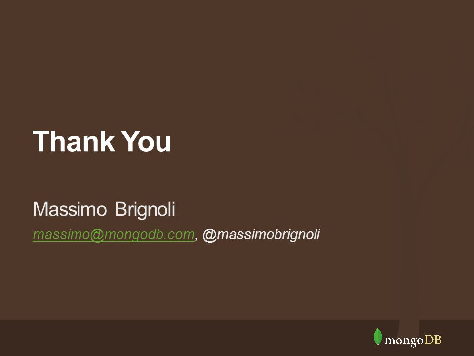 Thank You massimo@mongodb.commassimo@mongodb.com, @massimobrignoli Massimo Brignoli