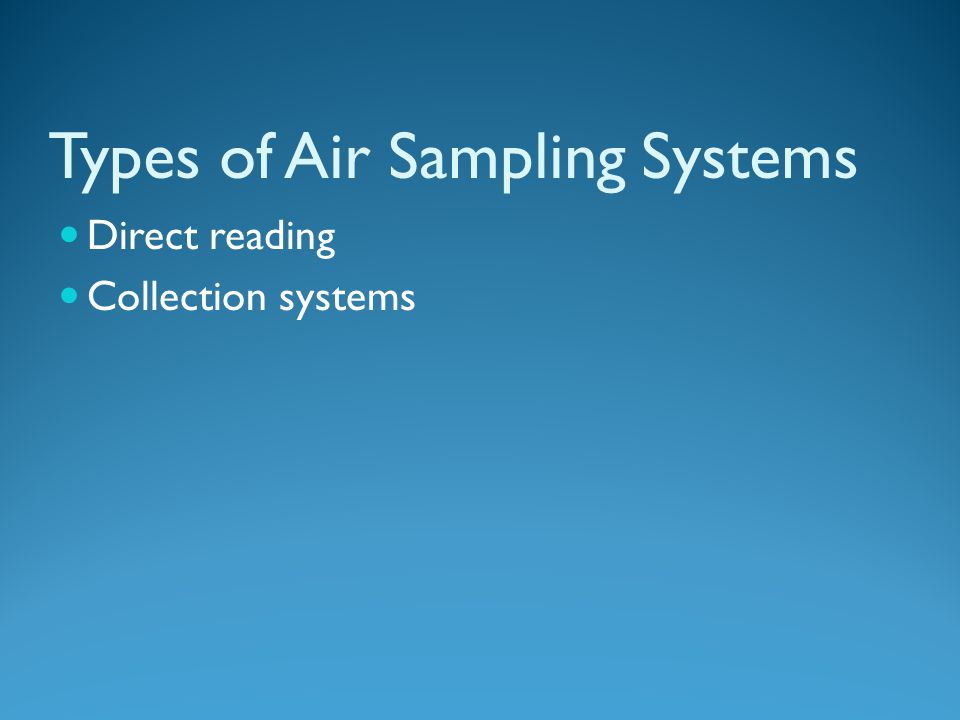 Types of Air Sampling Systems Direct reading Collection systems