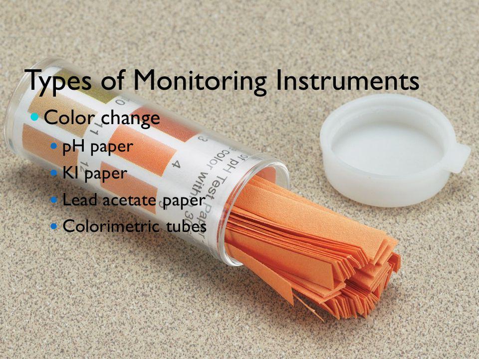 Types of Monitoring Instruments Color change pH paper KI paper Lead acetate paper Colorimetric tubes